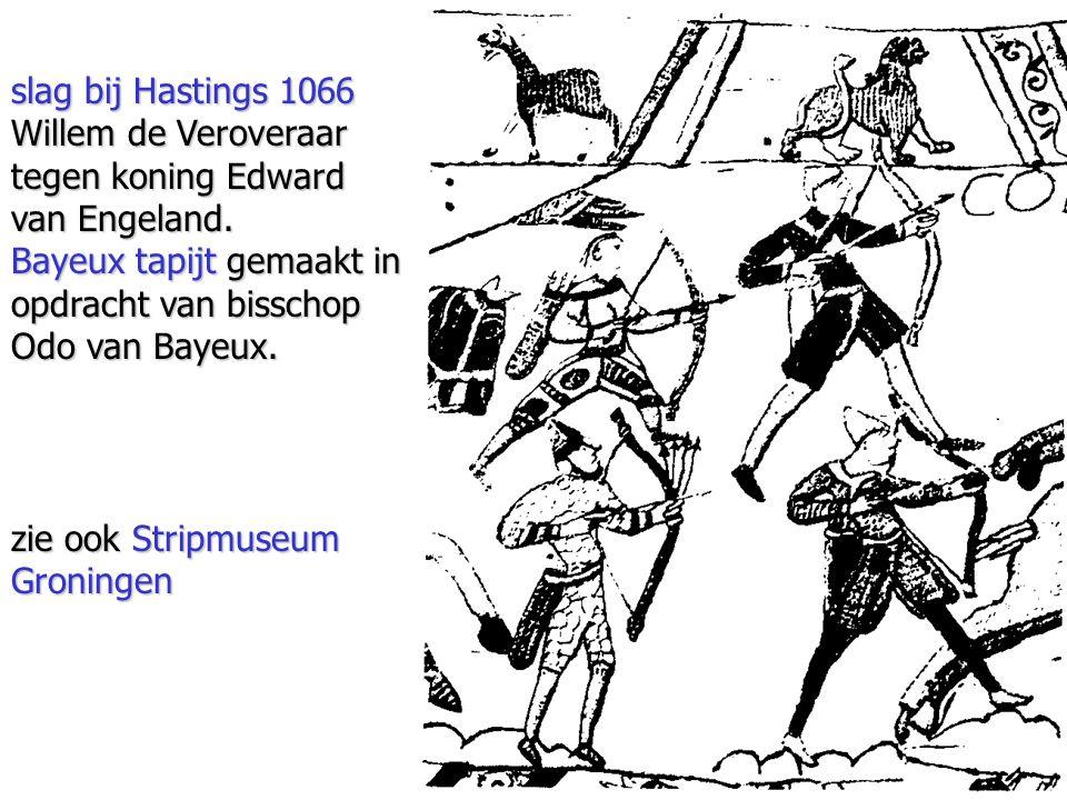 slag bij Hastings 1066 Willem de Veroveraar tegen koning Edward van Engeland. Bayeux tapijt gemaakt in opdracht van bisschop Odo van Bayeux. zie ook S