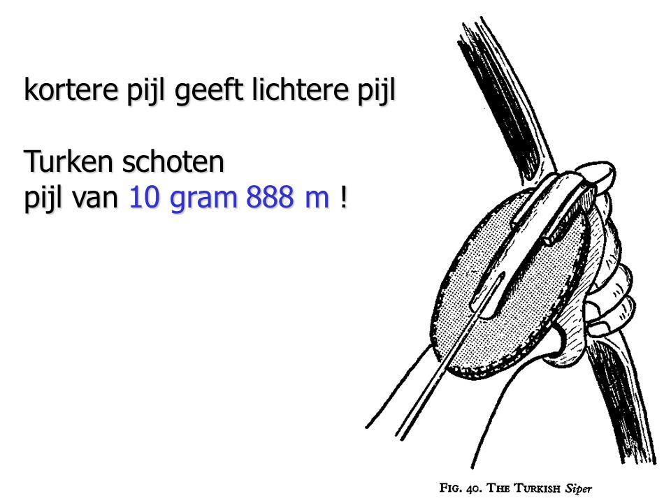 kortere pijl geeft lichtere pijl Turken schoten pijl van 10 gram 888 m !