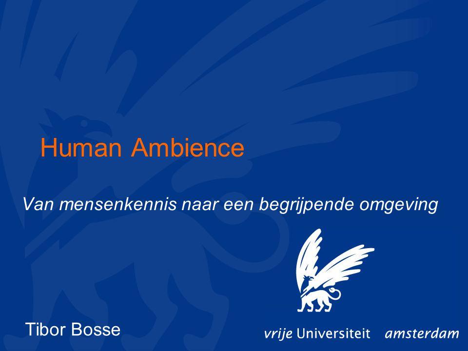 Human Ambience Van mensenkennis naar een begrijpende omgeving Tibor Bosse