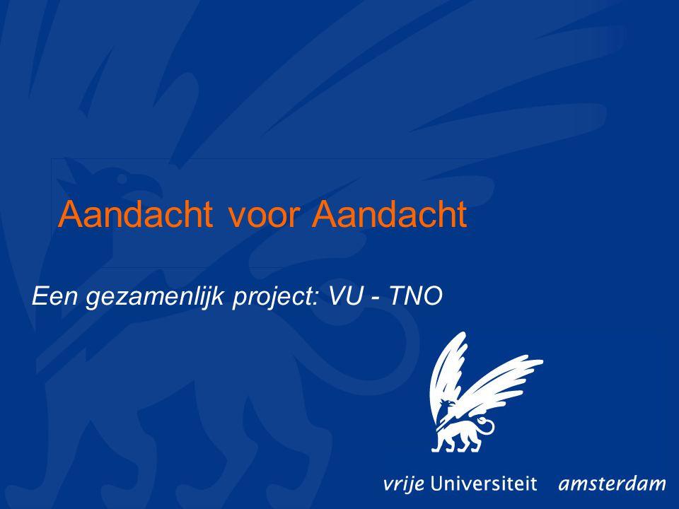 Aandacht voor Aandacht Een gezamenlijk project: VU - TNO