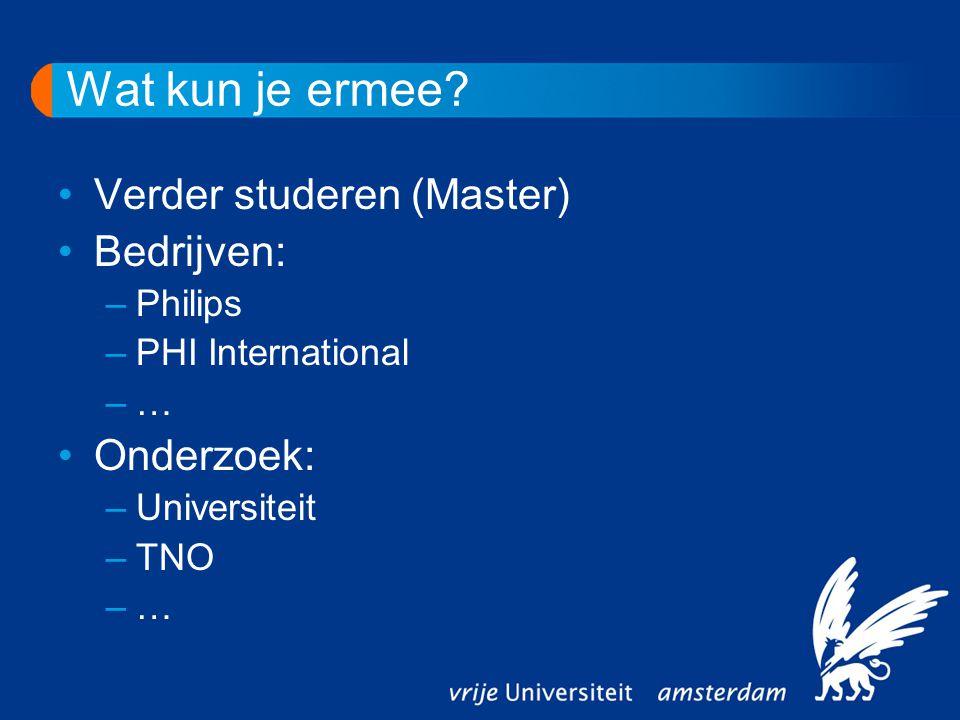 Wat kun je ermee? Verder studeren (Master) Bedrijven: –Philips –PHI International –… Onderzoek: –Universiteit –TNO –…