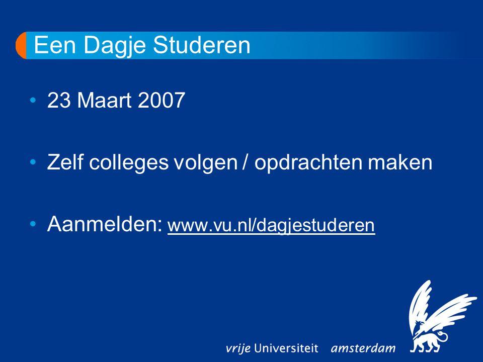 Een Dagje Studeren 23 Maart 2007 Zelf colleges volgen / opdrachten maken Aanmelden: www.vu.nl/dagjestuderen