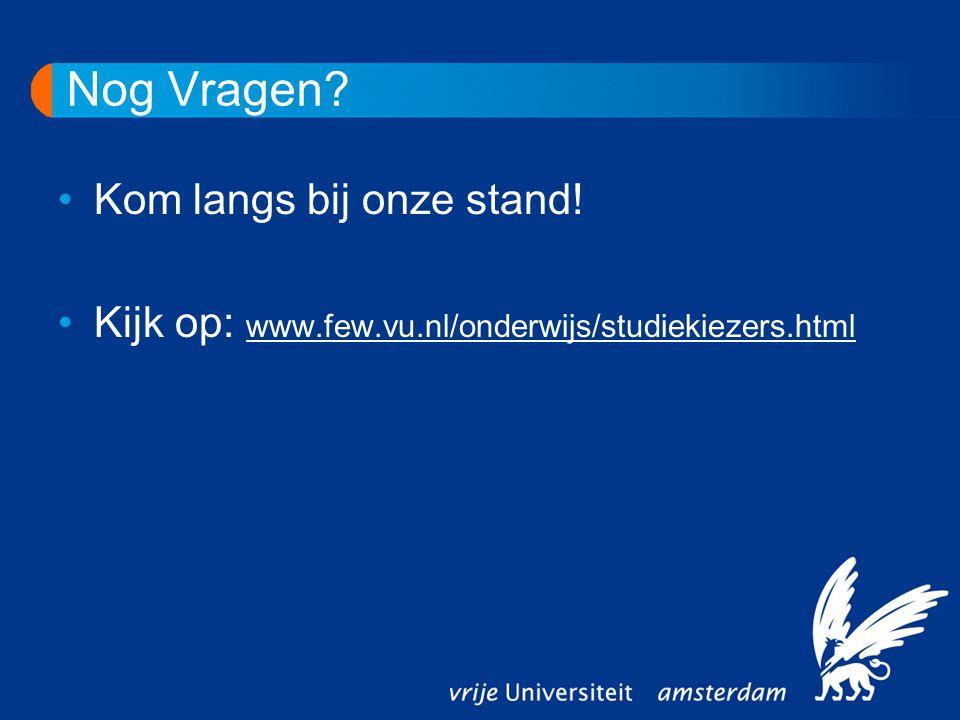 Nog Vragen? Kom langs bij onze stand! Kijk op: www.few.vu.nl/onderwijs/studiekiezers.html