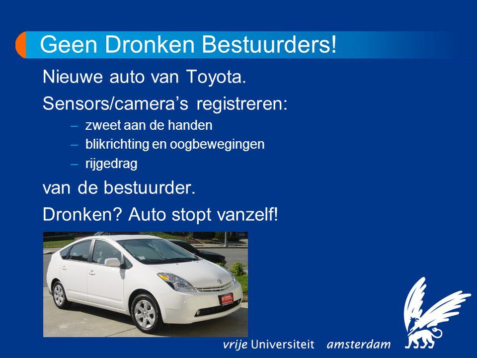 Geen Dronken Bestuurders! Nieuwe auto van Toyota. Sensors/camera's registreren: –zweet aan de handen –blikrichting en oogbewegingen –rijgedrag van de