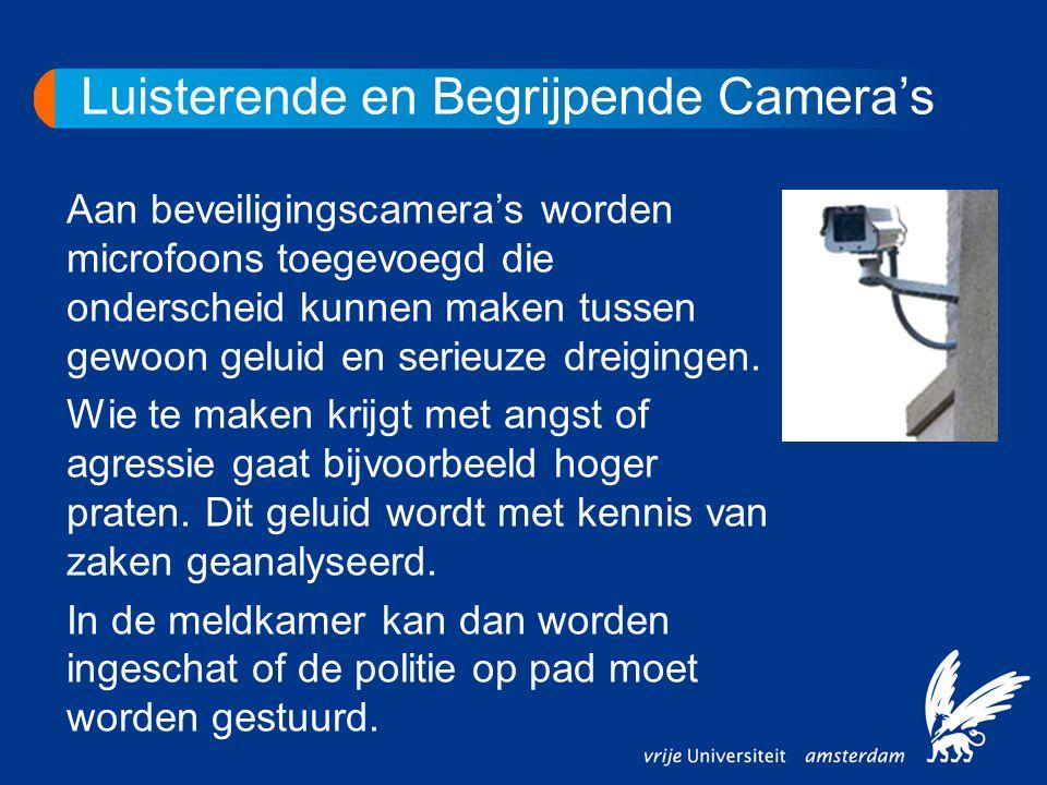 Luisterende en Begrijpende Camera's Aan beveiligingscamera's worden microfoons toegevoegd die onderscheid kunnen maken tussen gewoon geluid en serieuz