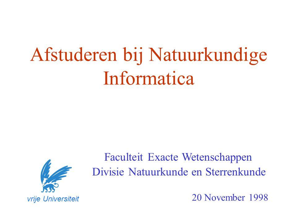 Afstuderen bij Natuurkundige Informatica Faculteit Exacte Wetenschappen 20 November 1998 vrije Universiteit Divisie Natuurkunde en Sterrenkunde
