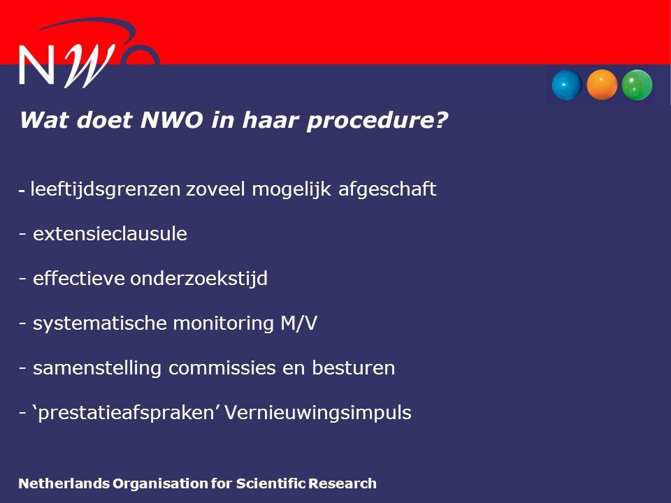 Netherlands Organisation for Scientific Research Wat doet NWO in haar procedure? - leeftijdsgrenzen zoveel mogelijk afgeschaft - extensieclausule - ef