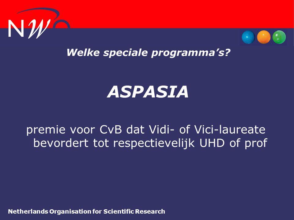Netherlands Organisation for Scientific Research Welke speciale programma's? ASPASIA premie voor CvB dat Vidi- of Vici-laureate bevordert tot respecti