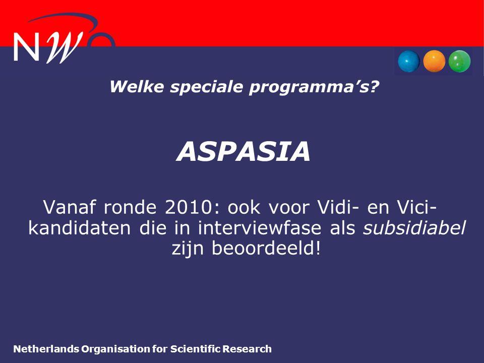 Netherlands Organisation for Scientific Research Welke speciale programma's? ASPASIA Vanaf ronde 2010: ook voor Vidi- en Vici- kandidaten die in inter