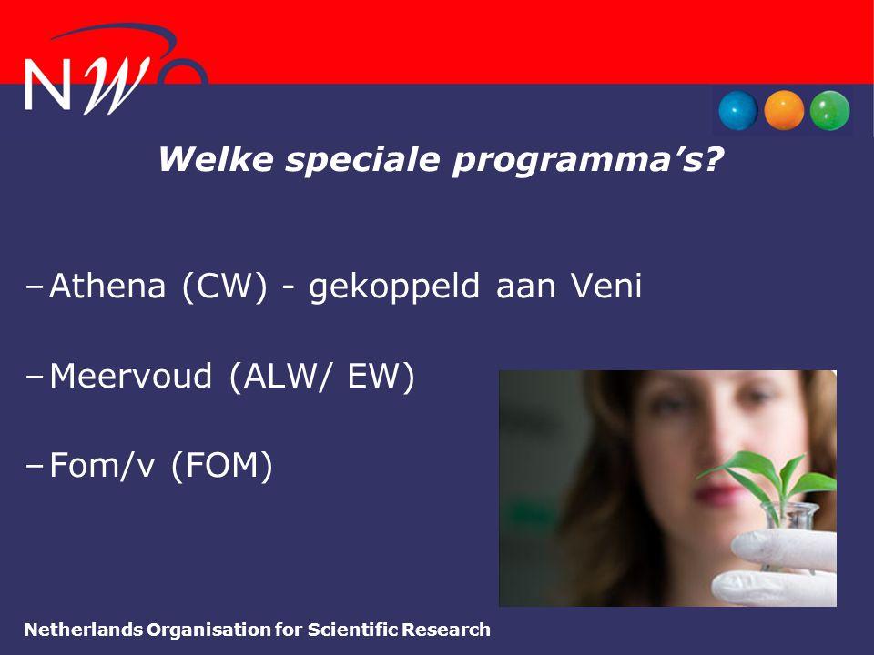 Netherlands Organisation for Scientific Research Welke speciale programma's? –Athena (CW) - gekoppeld aan Veni –Meervoud (ALW/ EW) –Fom/v (FOM)