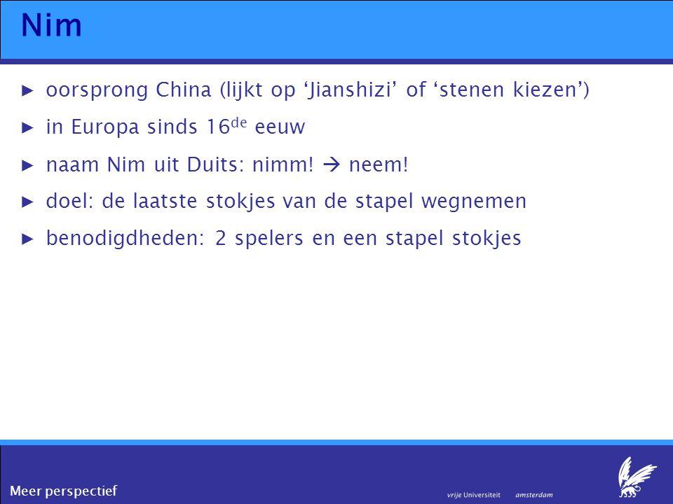 Meer perspectief Nim ▶oorsprong China (lijkt op 'Jianshizi' of 'stenen kiezen') ▶in Europa sinds 16 de eeuw ▶naam Nim uit Duits: nimm!  neem! ▶doel:
