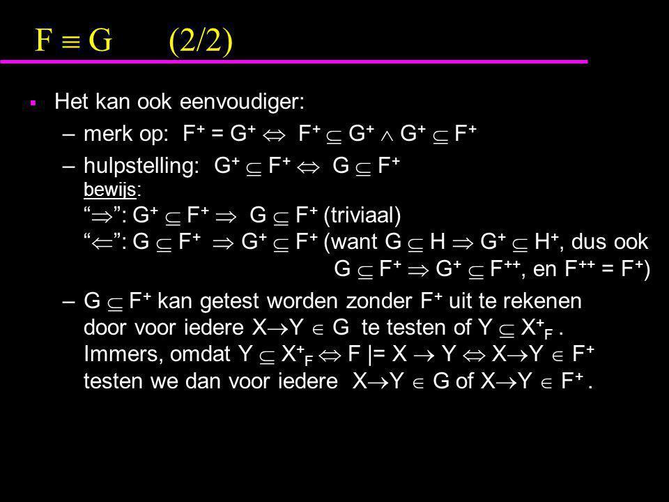 "F  G(2/2)  Het kan ook eenvoudiger: –merk op: F + = G +  F +  G +  G +  F + –hulpstelling: G +  F +  G  F + bewijs: ""  "": G +  F +  G  F"