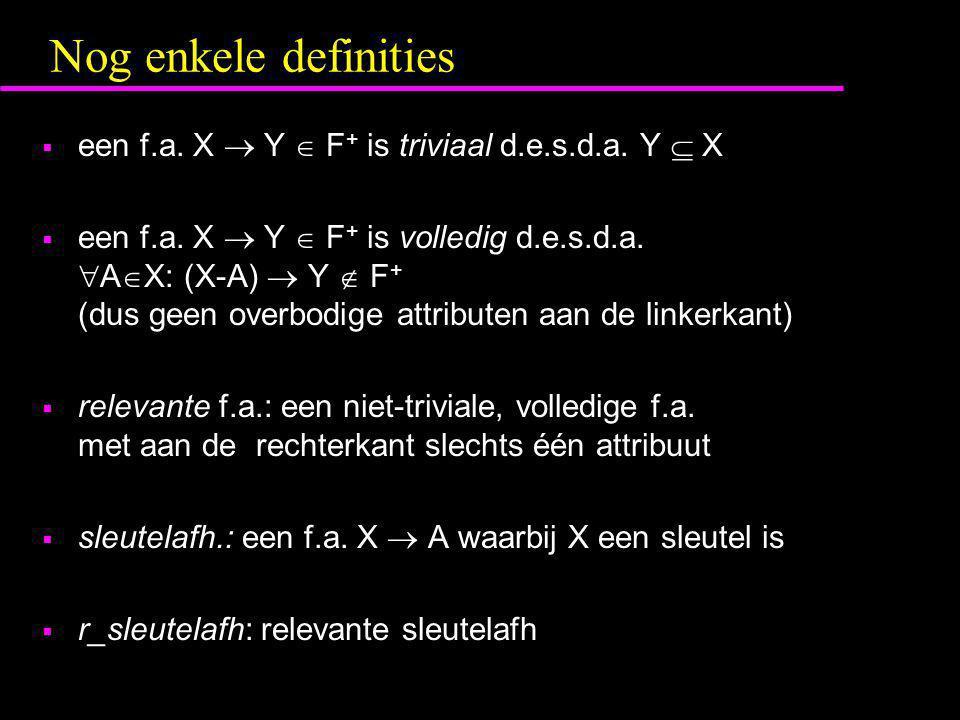 Nog enkele definities  een f.a. X  Y  F + is triviaal d.e.s.d.a. Y  X  een f.a. X  Y  F + is volledig d.e.s.d.a.  A  X: (X-A)  Y  F + (dus