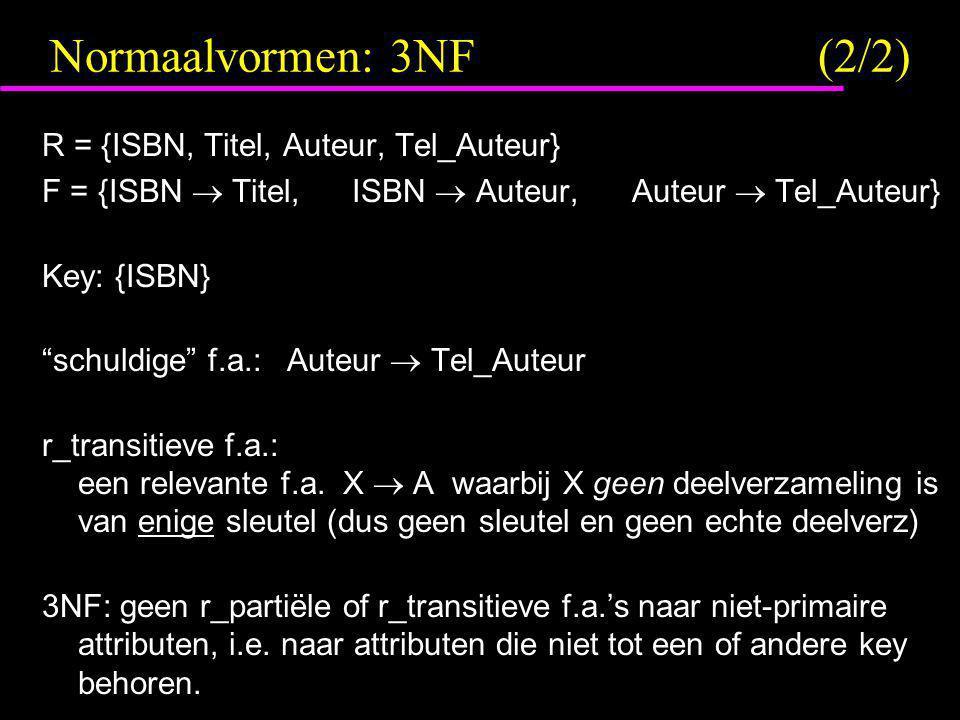 "Normaalvormen: 3NF(2/2) R = {ISBN, Titel, Auteur, Tel_Auteur} F = {ISBN  Titel,ISBN  Auteur,Auteur  Tel_Auteur} Key: {ISBN} ""schuldige"" f.a.: Auteu"