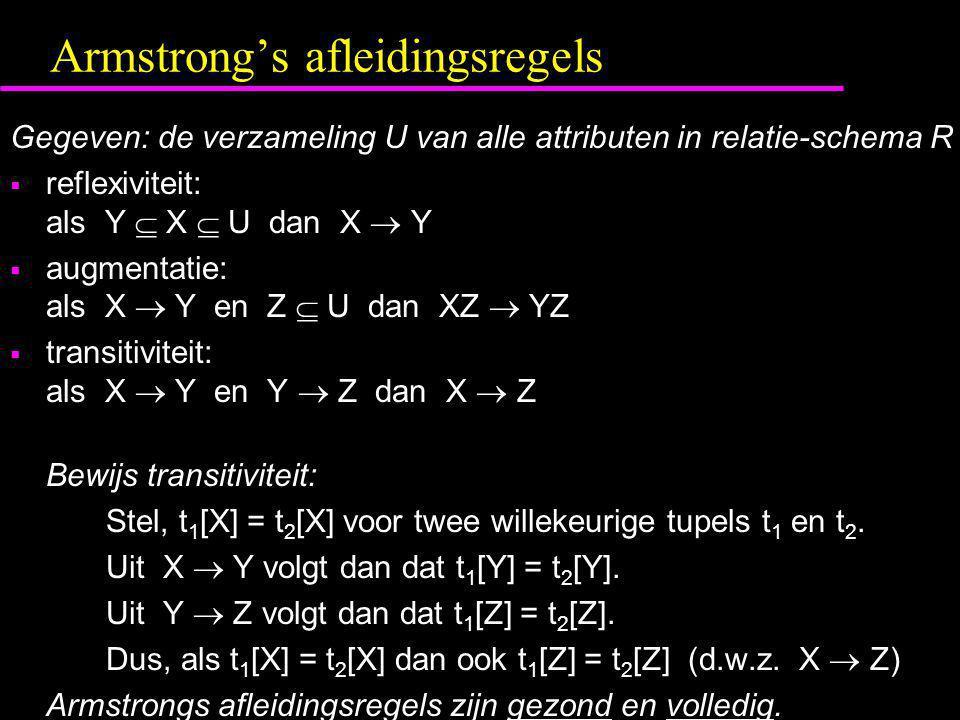 Armstrong's afleidingsregels Gegeven: de verzameling U van alle attributen in relatie-schema R  reflexiviteit: als Y  X  U dan X  Y  augmentatie: