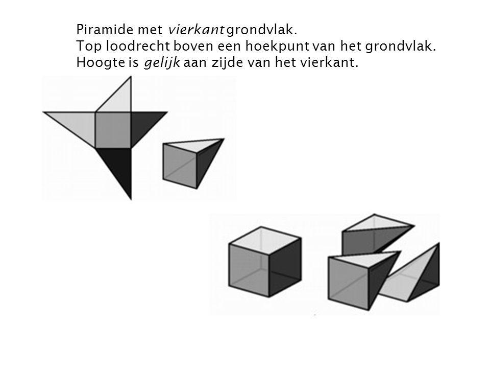 Piramide met vierkant grondvlak. Top loodrecht boven een hoekpunt van het grondvlak. Hoogte is gelijk aan zijde van het vierkant.