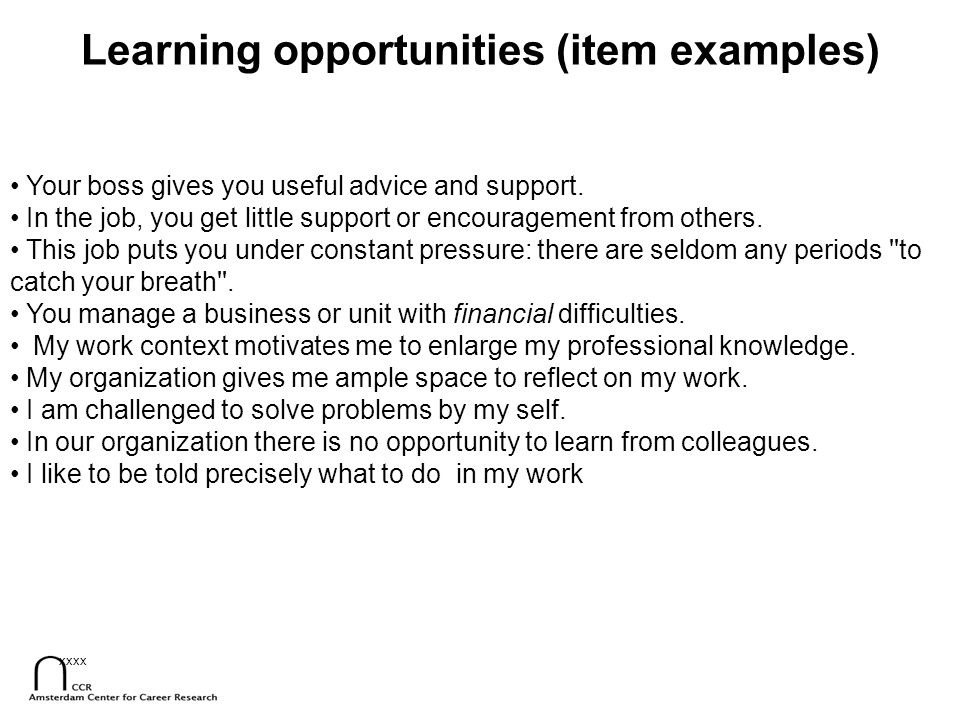 xxxx Learning opportunities (item examples) Your boss gives you useful advice and support. In the job, you get little support or encouragement from ot