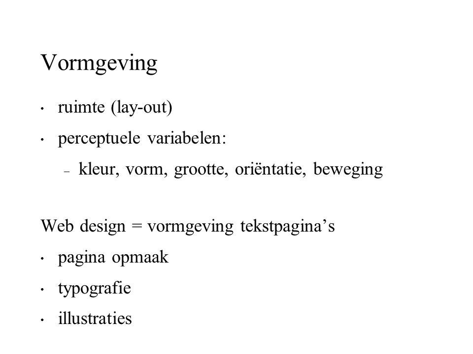 Vormgeving ruimte (lay-out) perceptuele variabelen: – kleur, vorm, grootte, oriëntatie, beweging Web design = vormgeving tekstpagina's pagina opmaak t