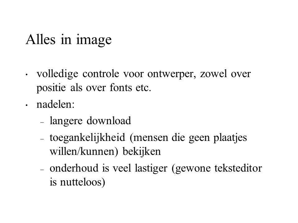 Alles in image volledige controle voor ontwerper, zowel over positie als over fonts etc. nadelen: – langere download – toegankelijkheid (mensen die ge