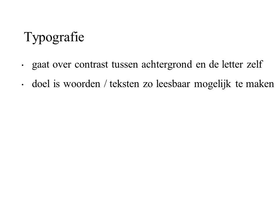 Typografie gaat over contrast tussen achtergrond en de letter zelf doel is woorden / teksten zo leesbaar mogelijk te maken