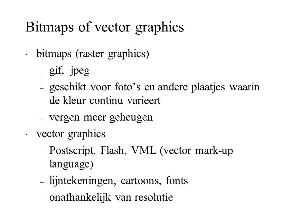 Bitmaps of vector graphics bitmaps (raster graphics) – gif, jpeg – geschikt voor foto's en andere plaatjes waarin de kleur continu varieert – vergen m