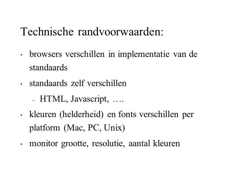 Technische randvoorwaarden: browsers verschillen in implementatie van de standaards standaards zelf verschillen – HTML, Javascript, …. kleuren (helder