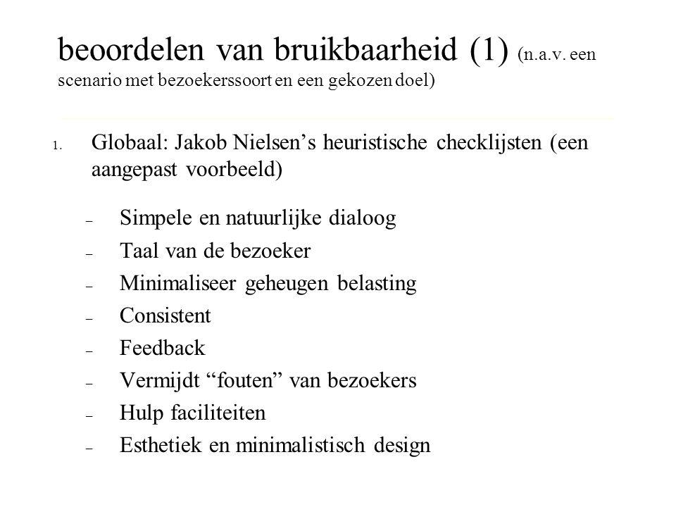 beoordelen van bruikbaarheid (1) (n.a.v. een scenario met bezoekerssoort en een gekozen doel) 1. Globaal: Jakob Nielsen's heuristische checklijsten (e