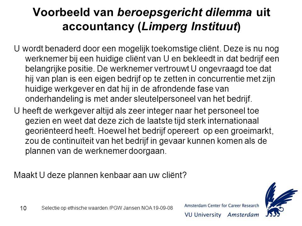Selectie op ethische waarden /PGW Jansen NOA 19-09-08 10 Voorbeeld van beroepsgericht dilemma uit accountancy (Limperg Instituut) U wordt benaderd door een mogelijk toekomstige cliënt.