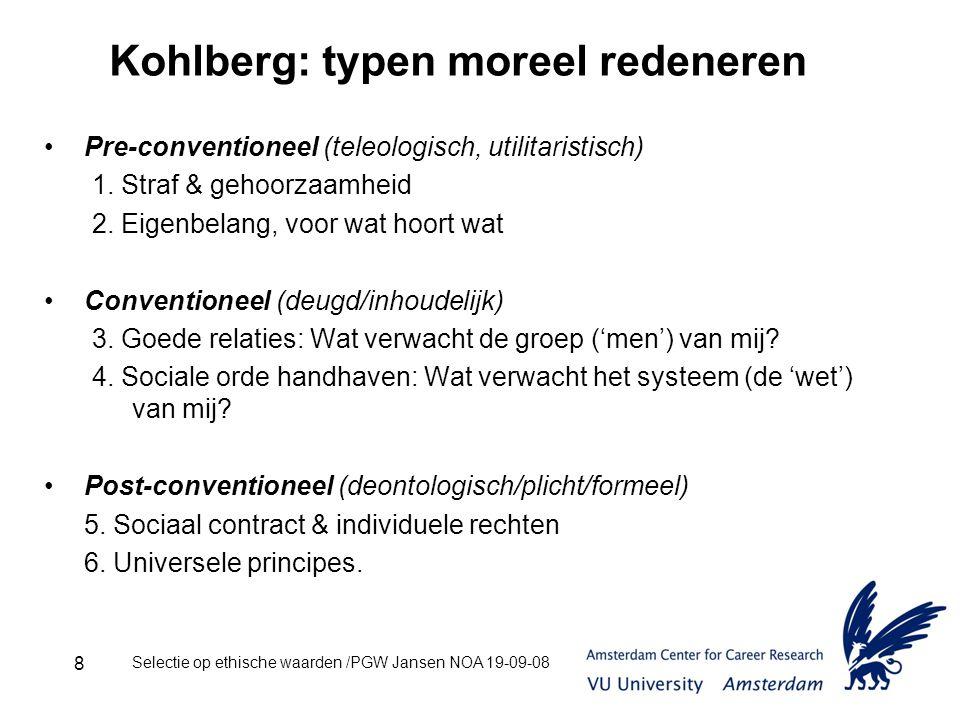 Selectie op ethische waarden /PGW Jansen NOA 19-09-08 8 Kohlberg: typen moreel redeneren Pre-conventioneel (teleologisch, utilitaristisch) 1.