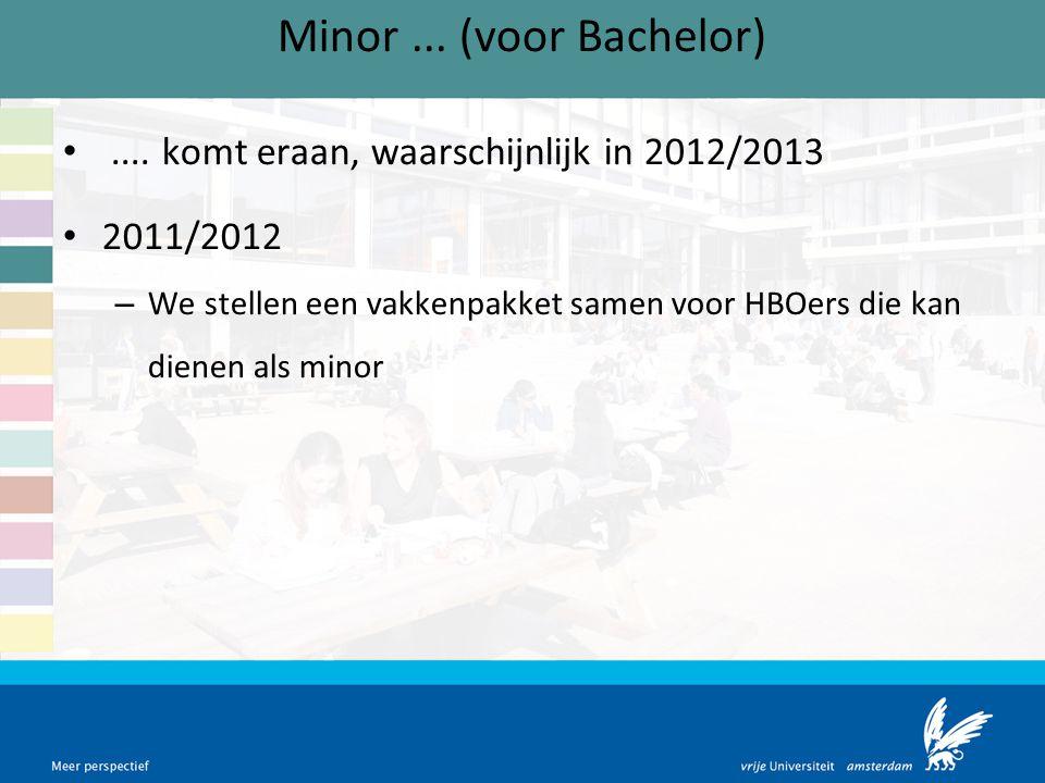Minor... (voor Bachelor).... komt eraan, waarschijnlijk in 2012/2013 2011/2012 – We stellen een vakkenpakket samen voor HBOers die kan dienen als mino