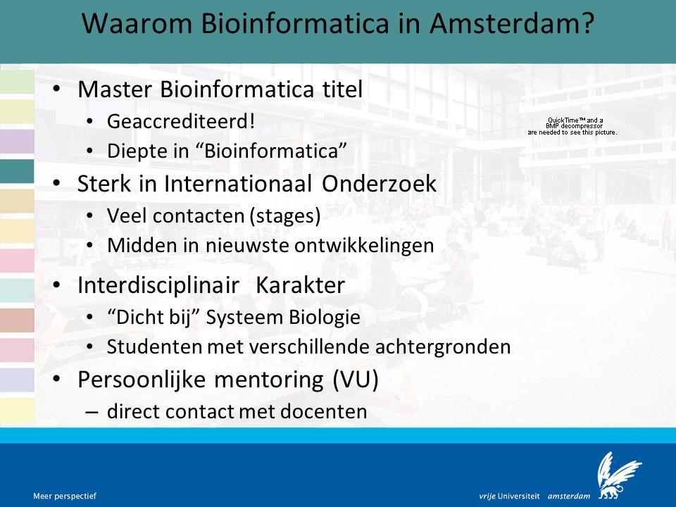 """Waarom Bioinformatica in Amsterdam? Master Bioinformatica titel Geaccrediteerd! Diepte in """"Bioinformatica"""" Sterk in Internationaal Onderzoek Veel cont"""