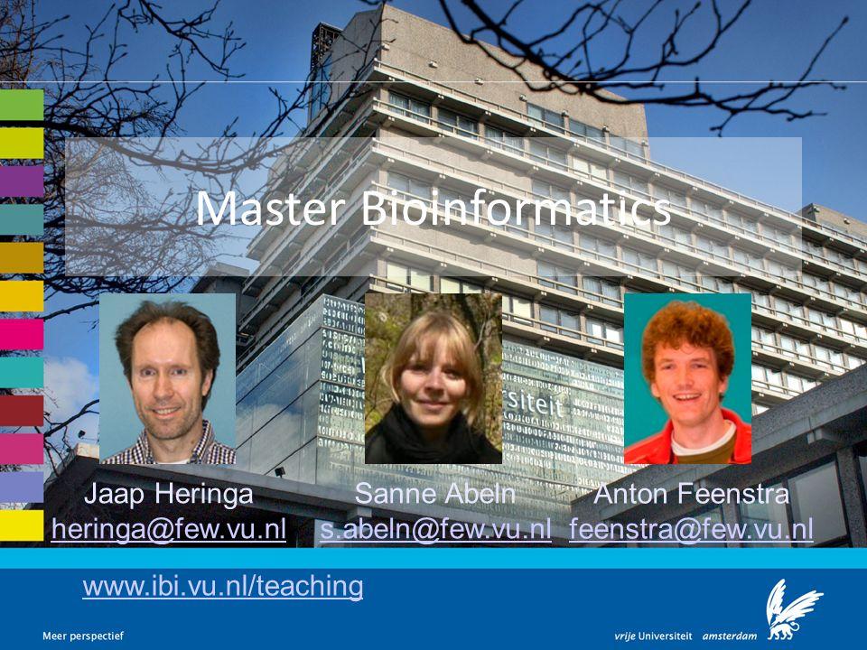 Master Bioinformatics Jaap Heringa heringa@few.vu.nl Sanne Abeln s.abeln@few.vu.nl Anton Feenstra feenstra@few.vu.nl www.ibi.vu.nl/teaching