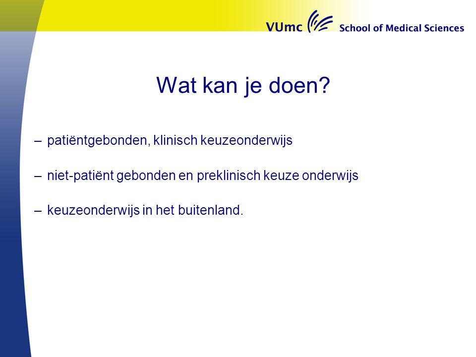 Wat kan je doen? –patiëntgebonden, klinisch keuzeonderwijs –niet-patiënt gebonden en preklinisch keuze onderwijs –keuzeonderwijs in het buitenland.