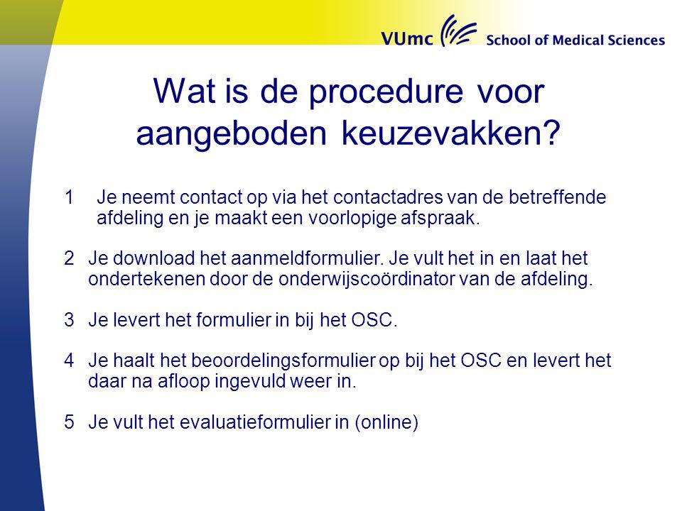 Wat is de procedure voor aangeboden keuzevakken? 1Je neemt contact op via het contactadres van de betreffende afdeling en je maakt een voorlopige afsp