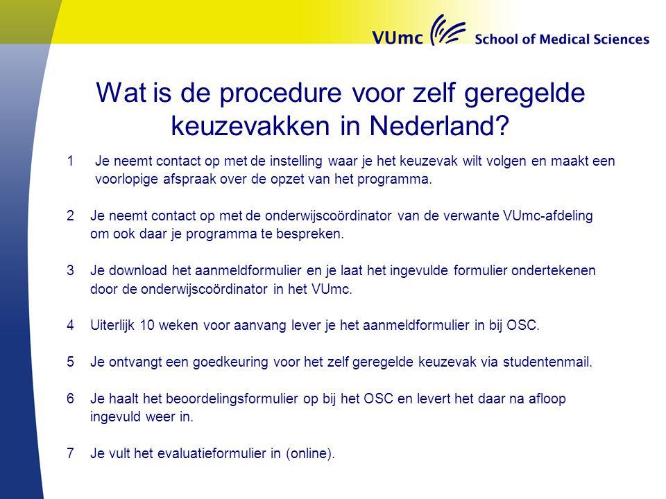 Wat is de procedure voor zelf geregelde keuzevakken in Nederland? 1Je neemt contact op met de instelling waar je het keuzevak wilt volgen en maakt een