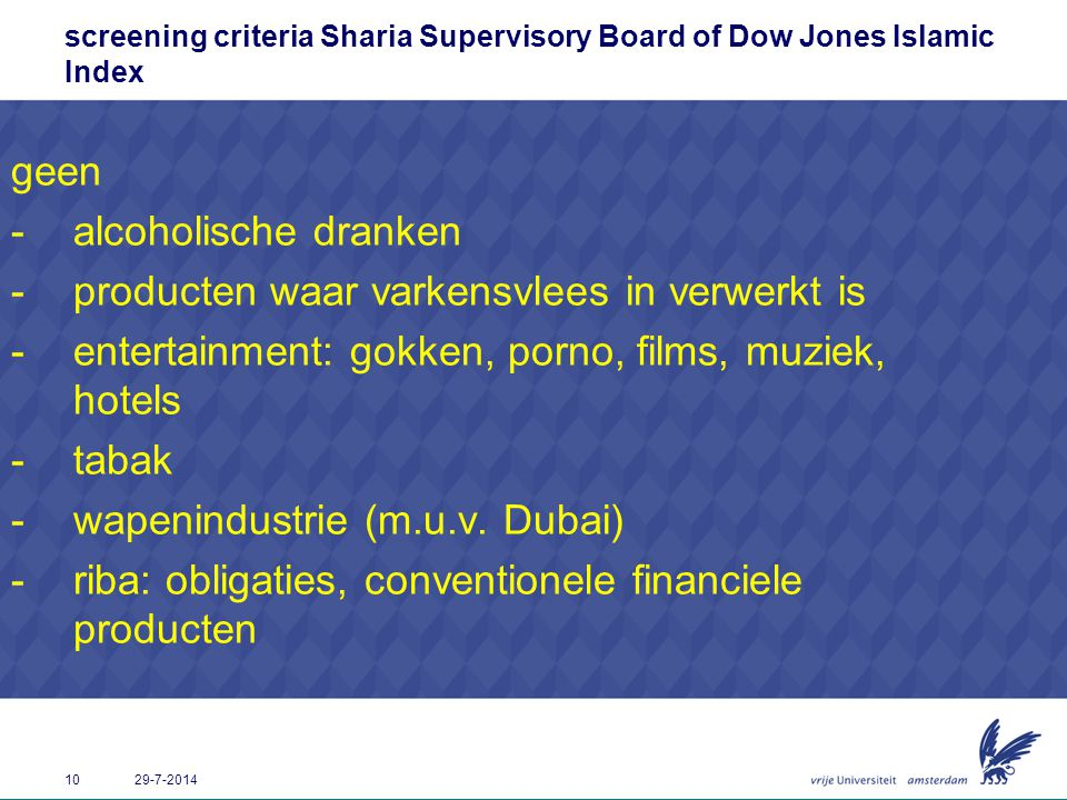 10 29-7-2014 screening criteria Sharia Supervisory Board of Dow Jones Islamic Index geen -alcoholische dranken -producten waar varkensvlees in verwerk