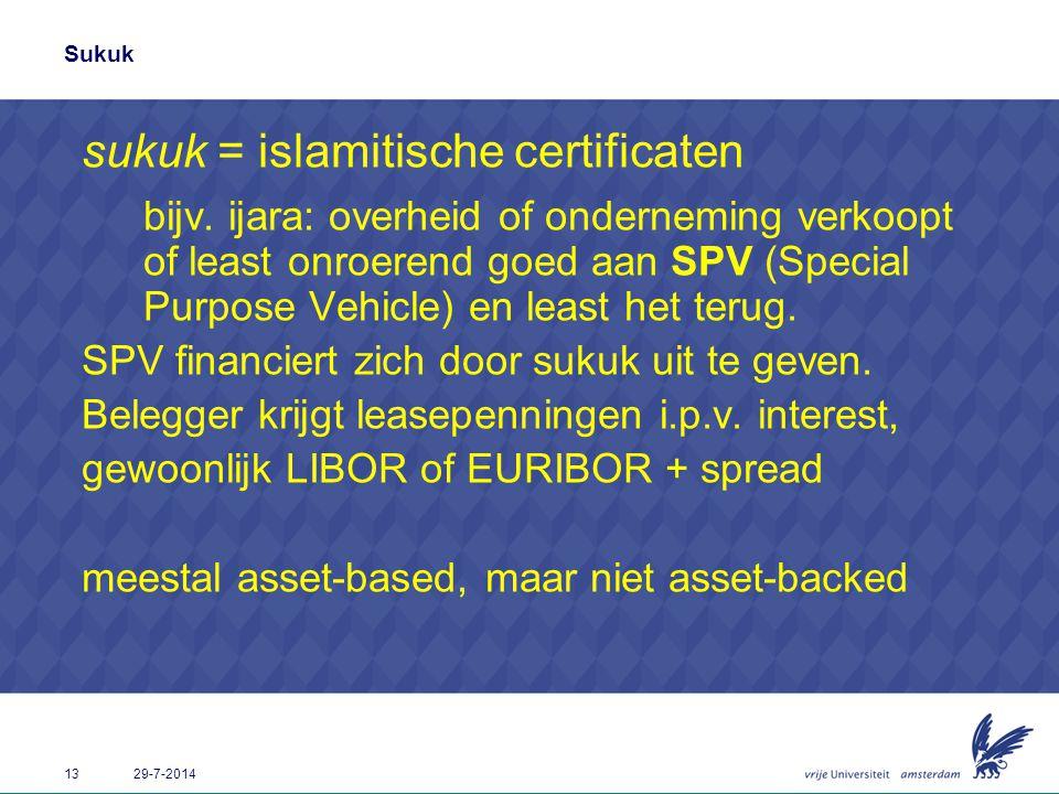 13 29-7-2014 Sukuk sukuk = islamitische certificaten bijv. ijara: overheid of onderneming verkoopt of least onroerend goed aan SPV (Special Purpose Ve