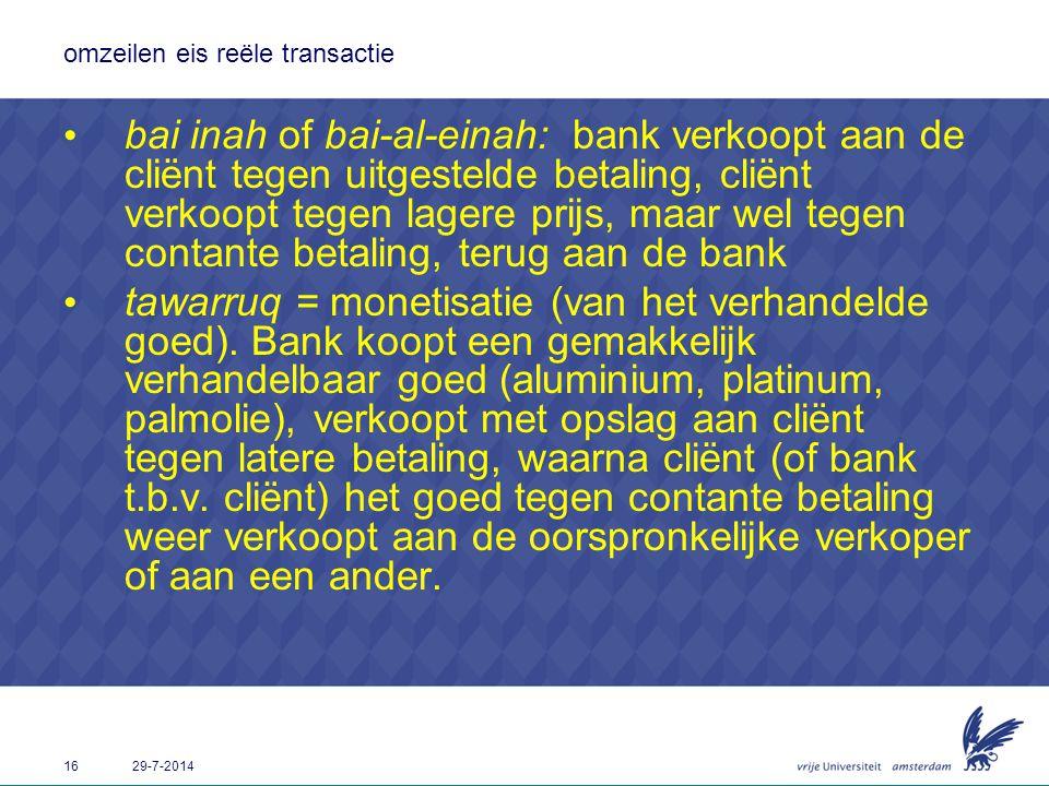 16 29-7-2014 omzeilen eis reële transactie bai inah of bai-al-einah: bank verkoopt aan de cliënt tegen uitgestelde betaling, cliënt verkoopt tegen lag