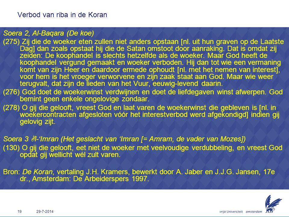 19 29-7-2014 Verbod van riba in de Koran Soera 2, Al-Baqara (De koe) (275) Zij die de woeker eten zullen niet anders opstaan [nl. uit hun graven op de