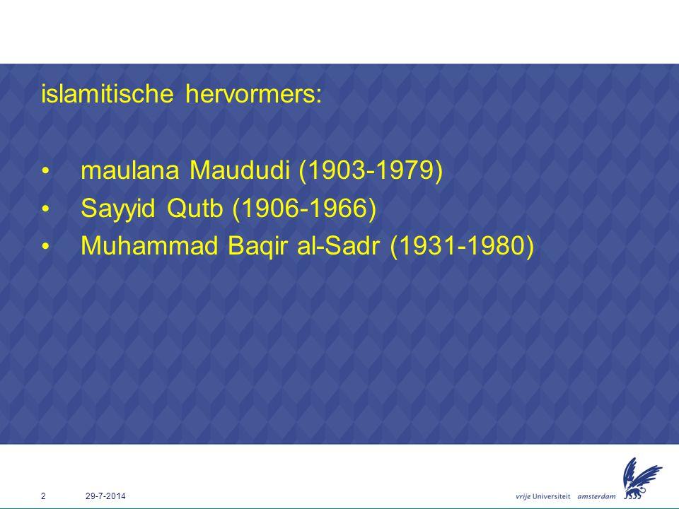2 29-7-2014 islamitische hervormers: maulana Maududi (1903-1979) Sayyid Qutb (1906-1966) Muhammad Baqir al-Sadr (1931-1980)