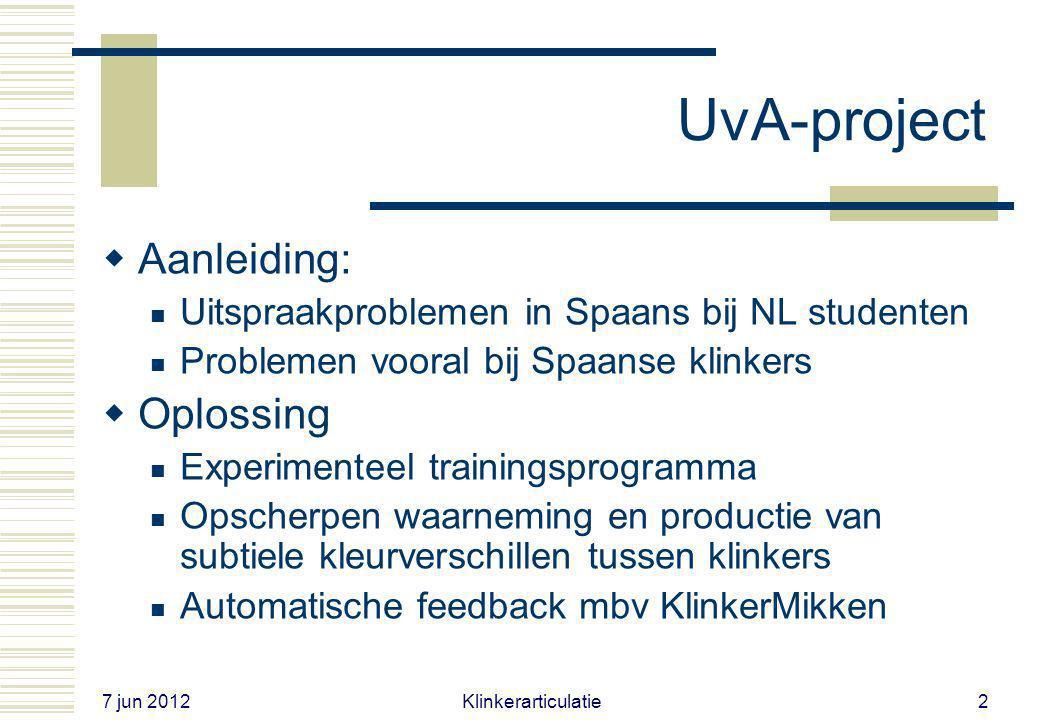 7 jun 2012 Klinkerarticulatie2 UvA-project  Aanleiding: Uitspraakproblemen in Spaans bij NL studenten Problemen vooral bij Spaanse klinkers  Oplossing Experimenteel trainingsprogramma Opscherpen waarneming en productie van subtiele kleurverschillen tussen klinkers Automatische feedback mbv KlinkerMikken