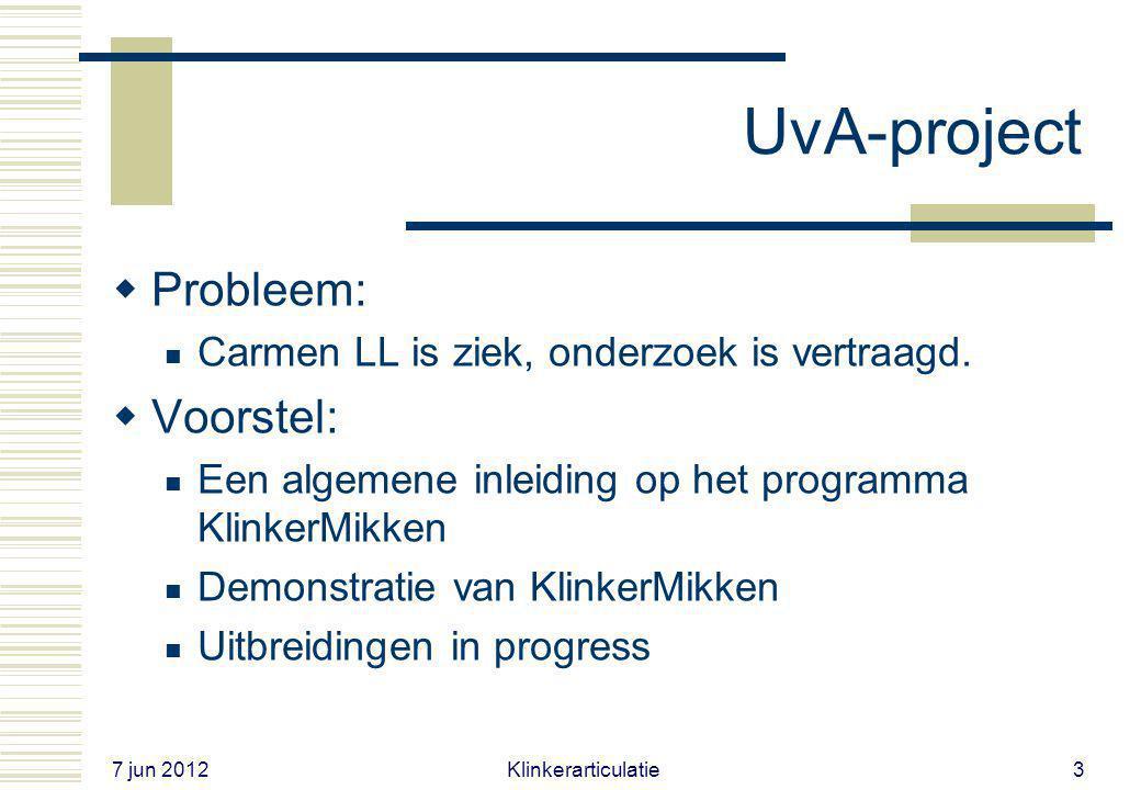 7 jun 2012 Klinkerarticulatie3 UvA-project  Probleem: Carmen LL is ziek, onderzoek is vertraagd.