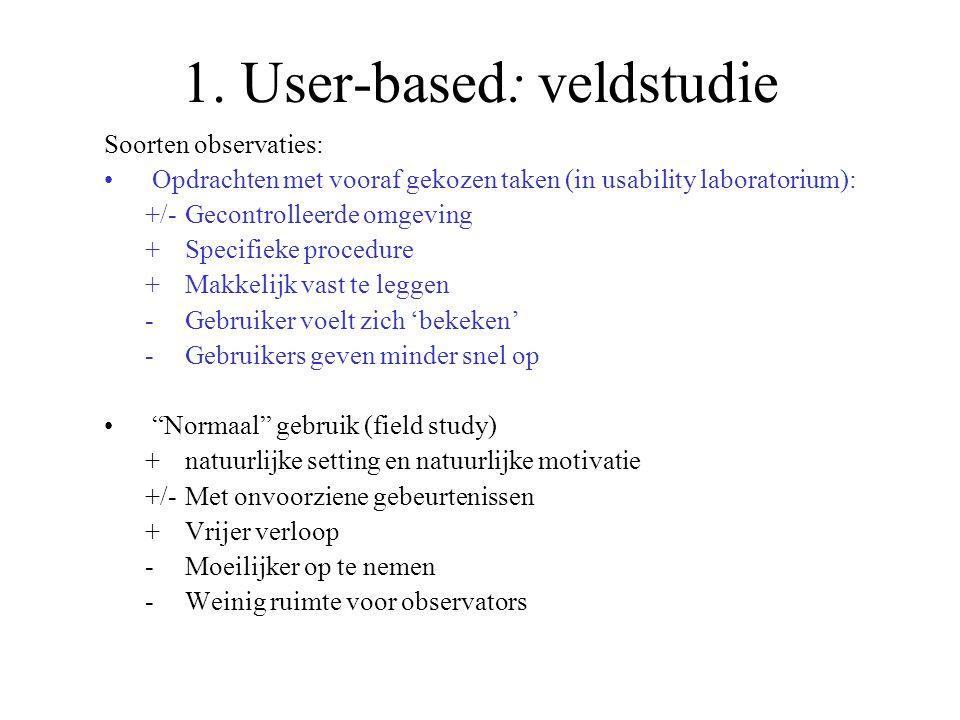 1. User-based: veldstudie Soorten observaties: Opdrachten met vooraf gekozen taken (in usability laboratorium): +/-Gecontrolleerde omgeving +Specifiek