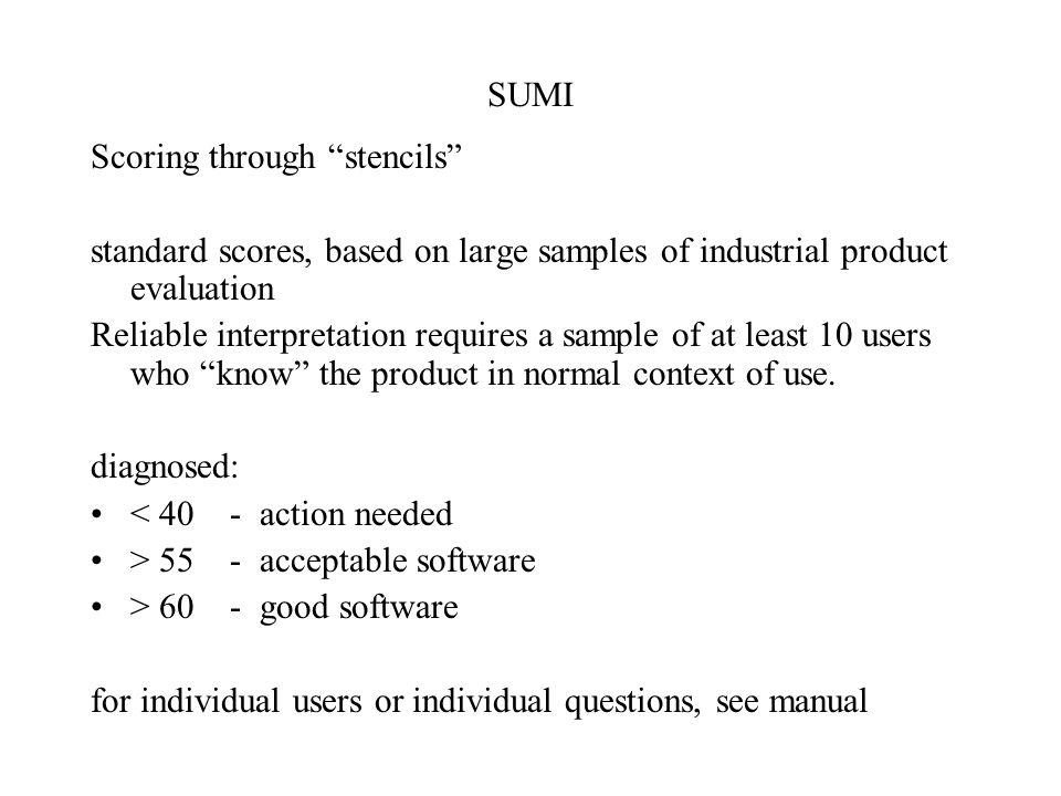 "SUMI Scoring through ""stencils"" standard scores, based on large samples of industrial product evaluation Reliable interpretation requires a sample of"