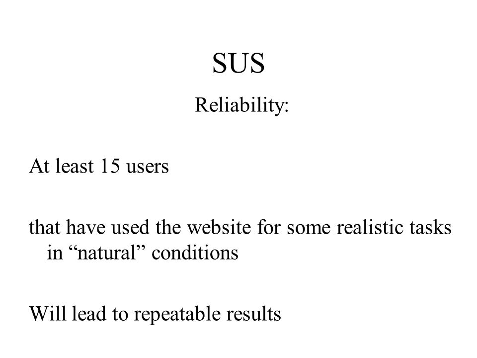 "SUS Reliability: At least 15 users that have used the website for some realistic tasks in ""natural"" conditions Will lead to repeatable results"