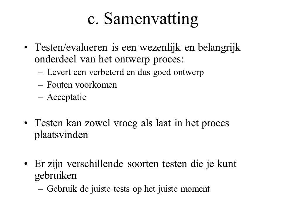 c. Samenvatting Testen/evalueren is een wezenlijk en belangrijk onderdeel van het ontwerp proces: –Levert een verbeterd en dus goed ontwerp –Fouten vo