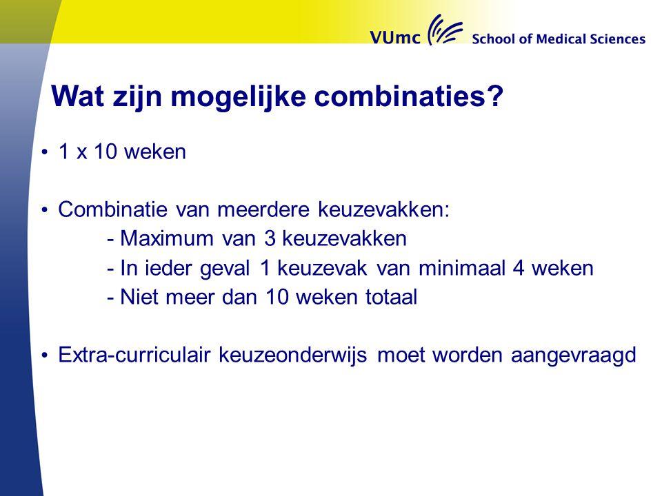Wat zijn mogelijke combinaties? 1 x 10 weken Combinatie van meerdere keuzevakken: - Maximum van 3 keuzevakken - In ieder geval 1 keuzevak van minimaal