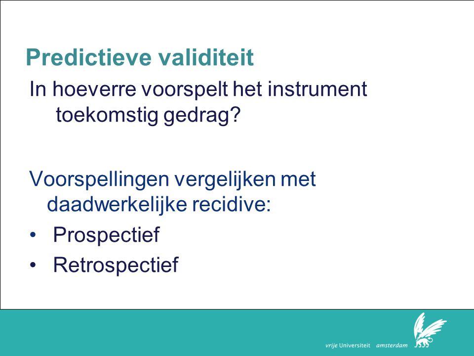 Faculteit der Rechtsgeleerdheid Predictieve validiteit In hoeverre voorspelt het instrument toekomstig gedrag.