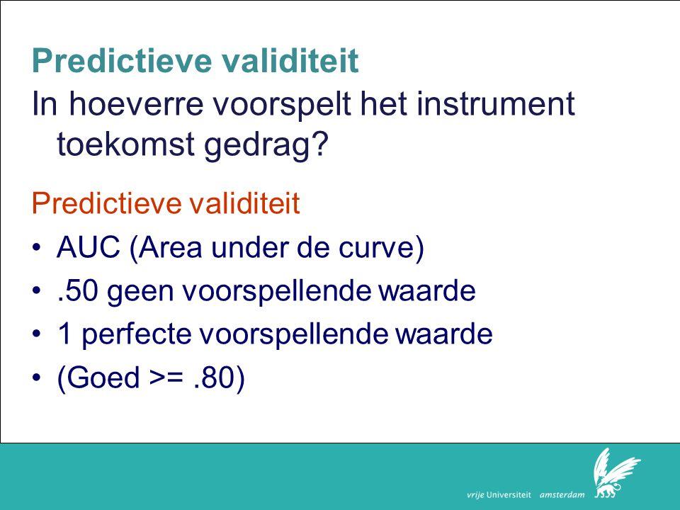 Faculteit der Rechtsgeleerdheid Predictieve validiteit In hoeverre voorspelt het instrument toekomst gedrag.