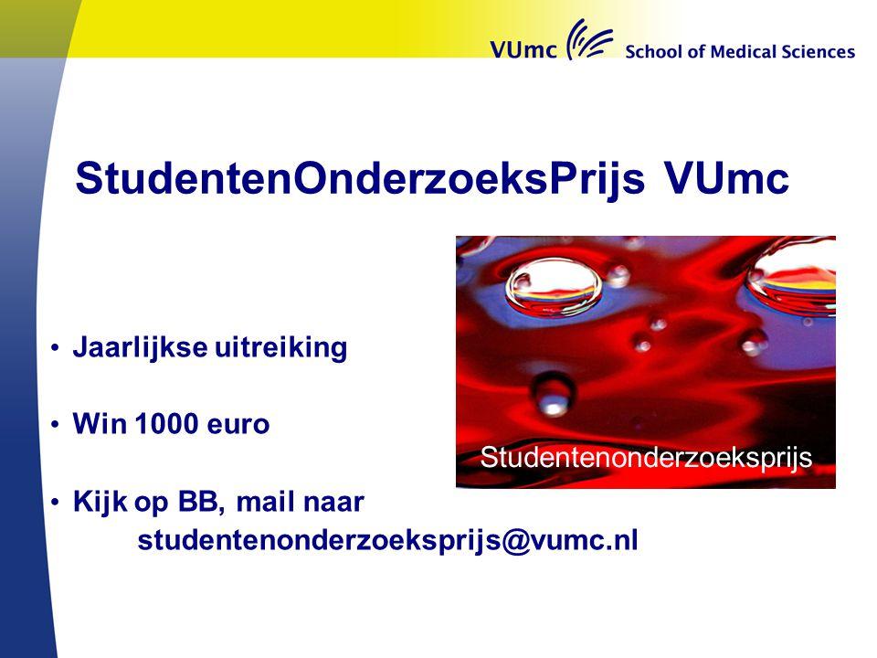 StudentenOnderzoeksPrijs VUmc Jaarlijkse uitreiking Win 1000 euro Kijk op BB, mail naar studentenonderzoeksprijs@vumc.nl Studentenonderzoeksprijs